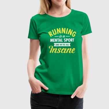 Running Is A Mental Sport And We're All Insane - Premium-T-shirt dam