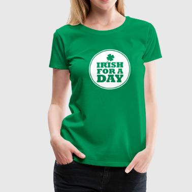 IRISH FOR A DAY - FUN - Women's Premium T-Shirt