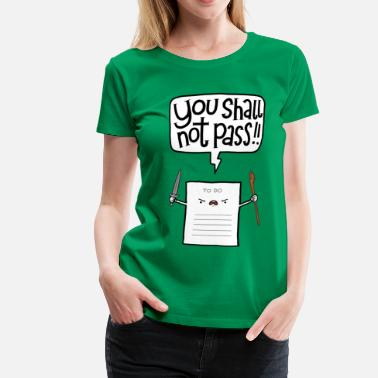 Lustige You shall not pass-To Do - Frauen Premium T-Shirt