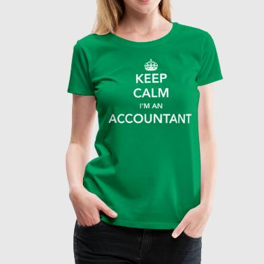 Keep Calm I'm an Accountant - Women's Premium T-Shirt