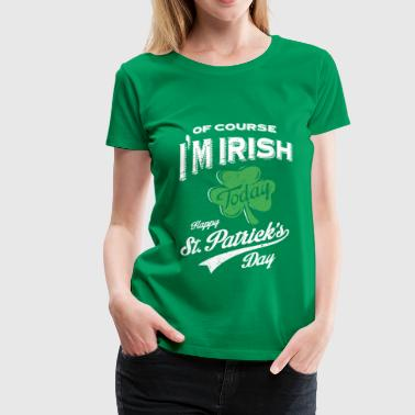Funny Irish St. Patrick's Day T-shirt - Women's Premium T-Shirt