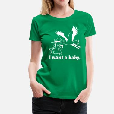 I want a baby - Women's Premium T-Shirt