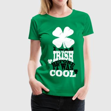 I was irish before it was cool - T-shirt Premium Femme