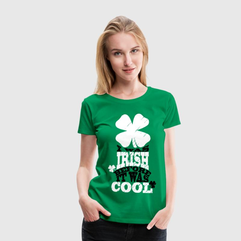 I was irish before it was cool - Women's Premium T-Shirt