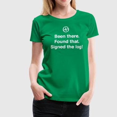 Been There Found That Signed the Log! - Women's Premium T-Shirt