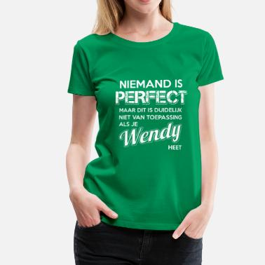 Perfect Niemand is perfect. Persoonlijk cadeau Wendy. - Vrouwen Premium T-shirt