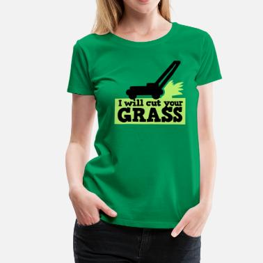 Lawn I WILL CUT YOUR GRASS! lawn mower and clippings - Women's Premium T-Shirt