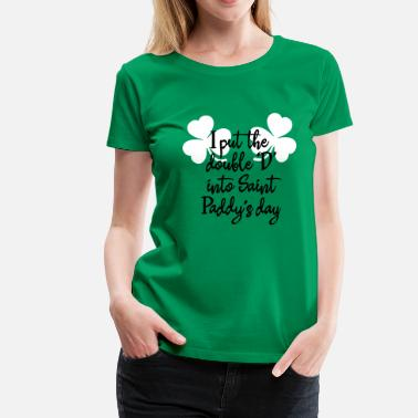 Boobs Double I put the double D into Saint Paddy's - Women's Premium T-Shirt