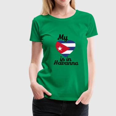 my heart in havana cuban cuban cuba cuban - Women's Premium T-Shirt
