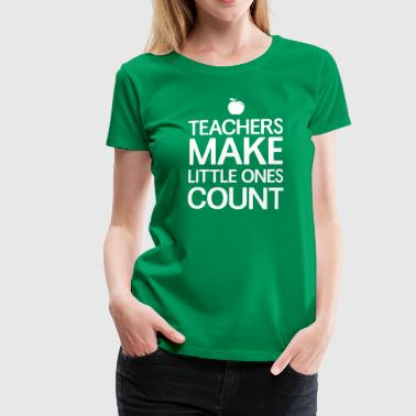 Teachers Make Little Ones Count - Women's Premium T-Shirt