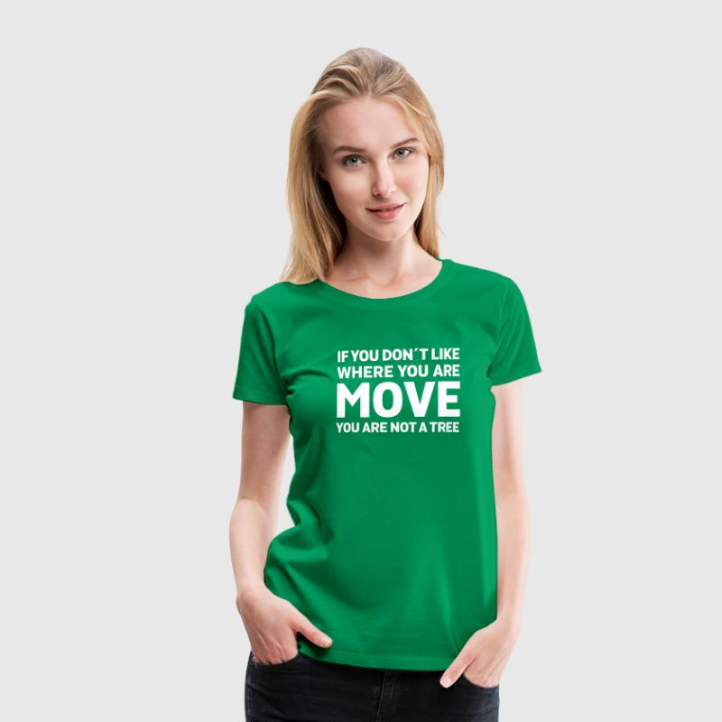 If You Don't Like Where You Are - Move... - Camiseta premium mujer