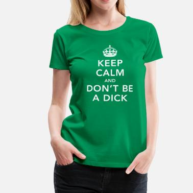 Star Trek Sprüche Funny Keep calm and don't be a dick meme sprüche - Frauen Premium T-Shirt