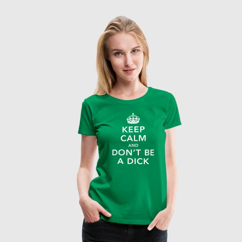 Funny Keep calm and don't be a dick meme quote  - Women's Premium T-Shirt