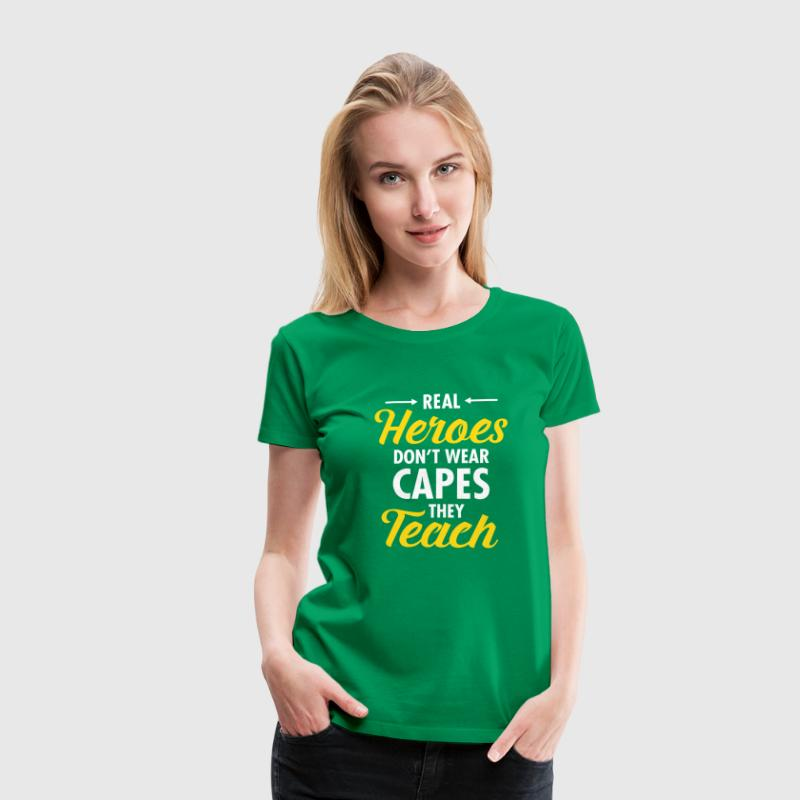 Real Heroes Don\'t Wear Capes - They Teach - T-shirt Premium Femme