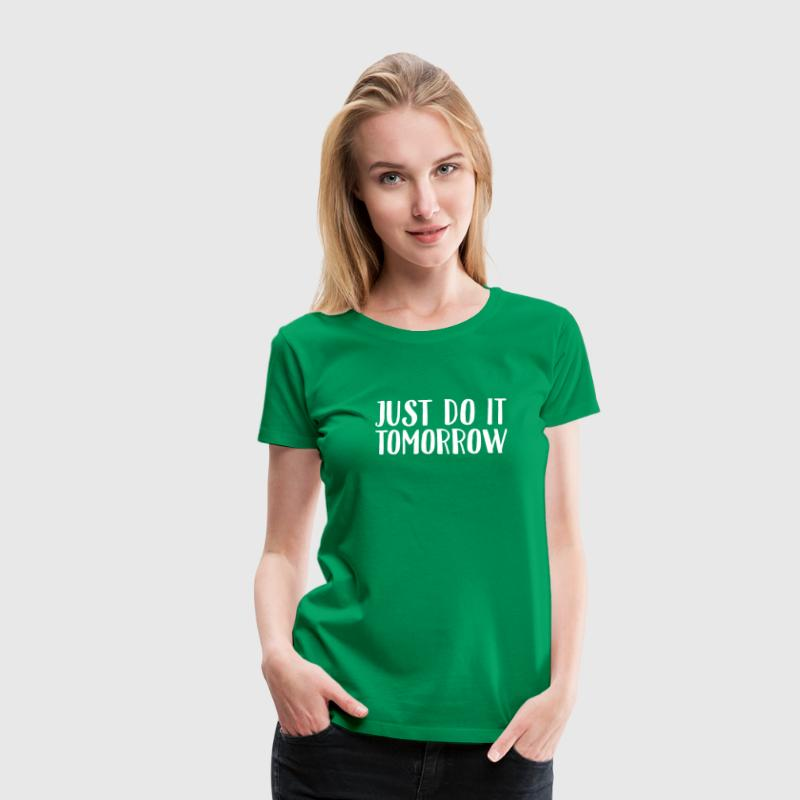 Just Do It Tomorrow - Frauen Premium T-Shirt