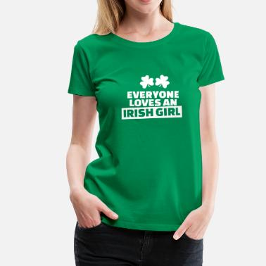 Irish Girls Everyone loves an Irish girl - Frauen Premium T-Shirt