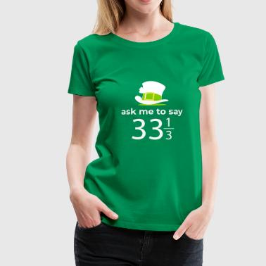 33 and a third - Women's Premium T-Shirt