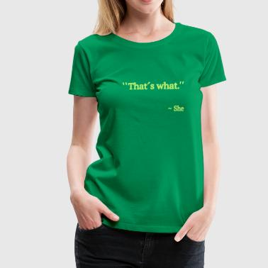 Thats What She Said - Maglietta Premium da donna