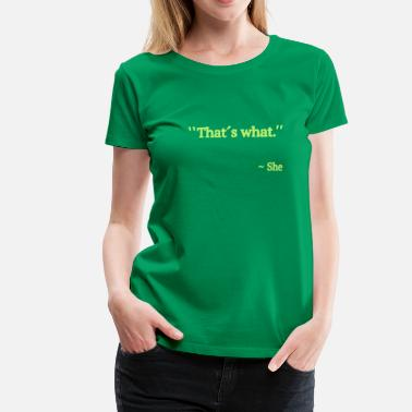 She Thats What She Said - Premium-T-shirt dam