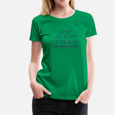 Braille Braille: Stop staring at my tits - Women's Premium T-Shirt
