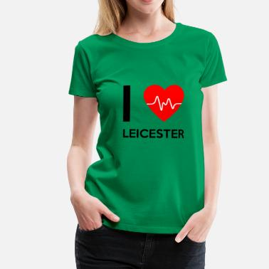 Leicester J'aime Leicester - I love Leicester - T-shirt Premium Femme