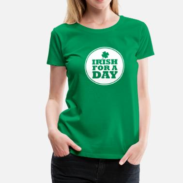 IRISH FOR A DAY - FUN - T-shirt Premium Femme