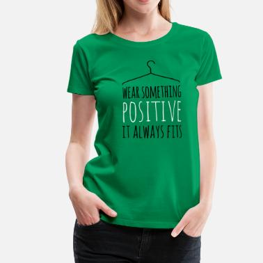wear something positive be happy smile love life - Women's Premium T-Shirt