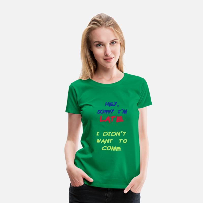 Alcohol T-Shirts - Sorry Im Late I Didnt Want to Come - Vrouwen premium T-shirt kelly groen