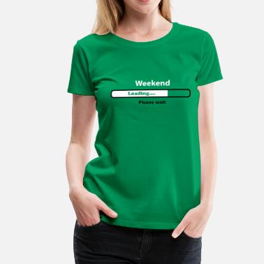 Weekend Weekend.. almost there.. loading! - Vrouwen Premium T-shirt