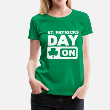 St Patricks Day St Patricks Day ON! vuosikerta - Naisten premium t-paita