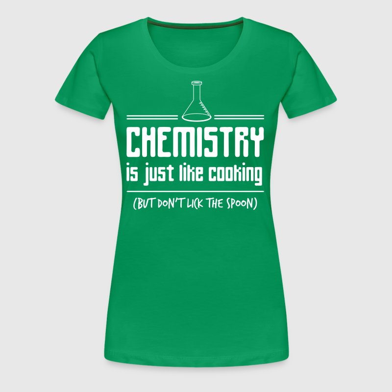 Chemistry is Just Like Cooking - Women's Premium T-Shirt