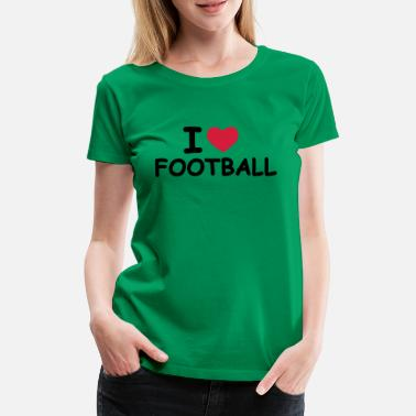I Love Football I Love Football - Frauen Premium T-Shirt