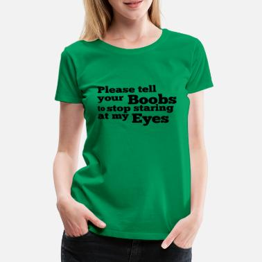 Stare Please tell your boobs to stop staring at my eyes - Women's Premium T-Shirt