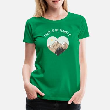Planet There Is No Planet B, Save The Earth, Statement - Premium T-skjorte for kvinner