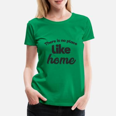 Place There is no place like Home - Women's Premium T-Shirt