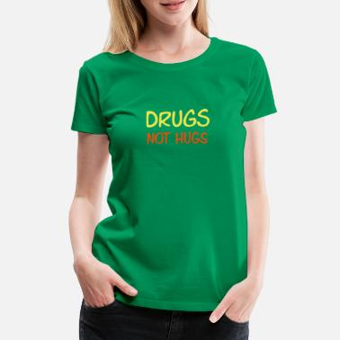 Omfavnelse drugs not hugs - Premium T-shirt dame