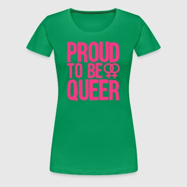 proud to be queer - lesbian - Frauen Premium T-Shirt