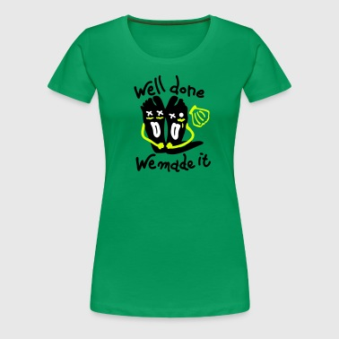 Well done We made it - Women's Premium T-Shirt