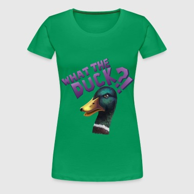 What The Duck?! - Frauen Premium T-Shirt
