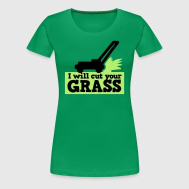 I WILL CUT YOUR GRASS! lawn mower and clippings - Women's Premium T-Shirt