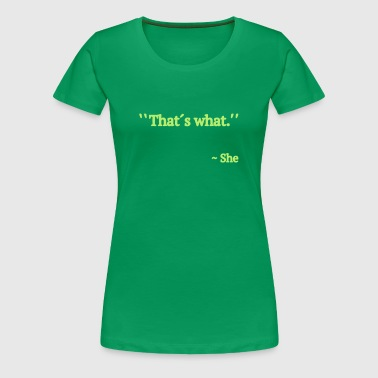 Thats What She Said - Vrouwen Premium T-shirt