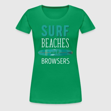 Surf Beaches not Browsers Surfing T-shirt - Women's Premium T-Shirt