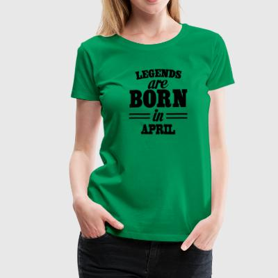 Legends are born in APRIL - Women's Premium T-Shirt