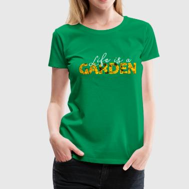 Life is a garden gardener gifts - Women's Premium T-Shirt