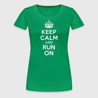Keep calm and run on - T-shirt Premium Femme