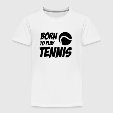 Born to play Tennis - Kinderen Premium T-shirt