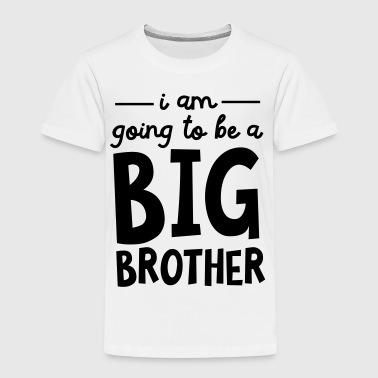 I Am Going To Be A Big Brother - Camiseta premium niño