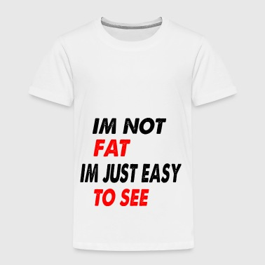 im not fat just easy to see - Kids' Premium T-Shirt