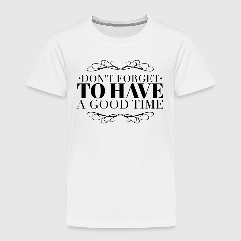 Don't forget to have a good time - Kids' Premium T-Shirt
