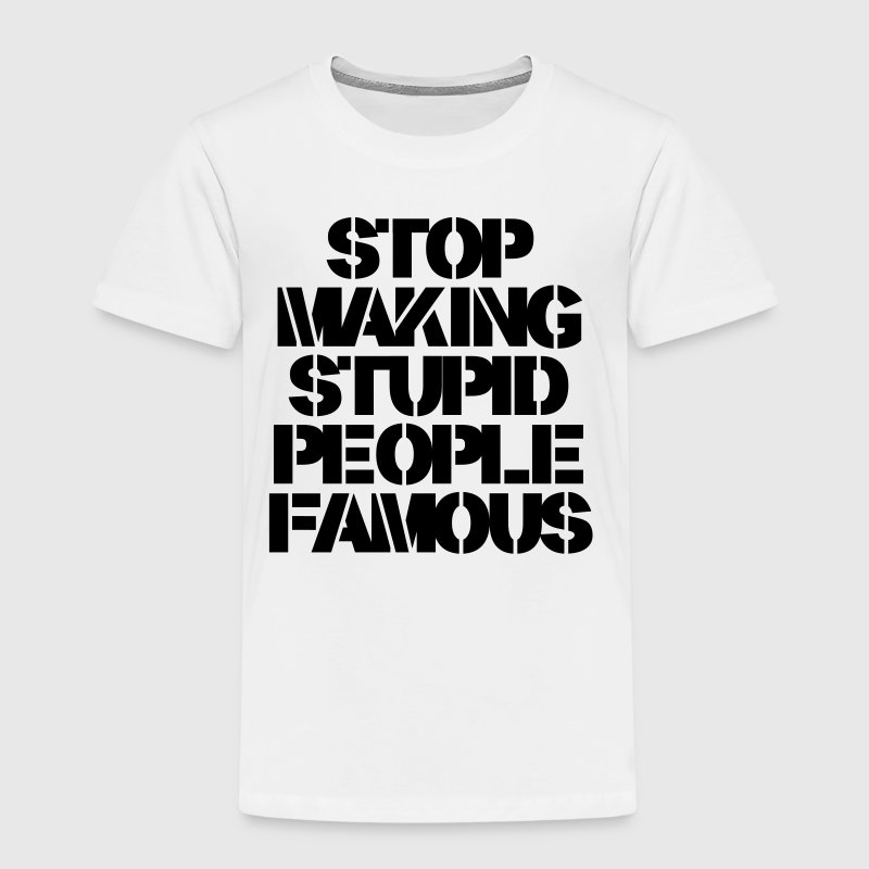Stop Making Stupid People Famous - Kinderen Premium T-shirt